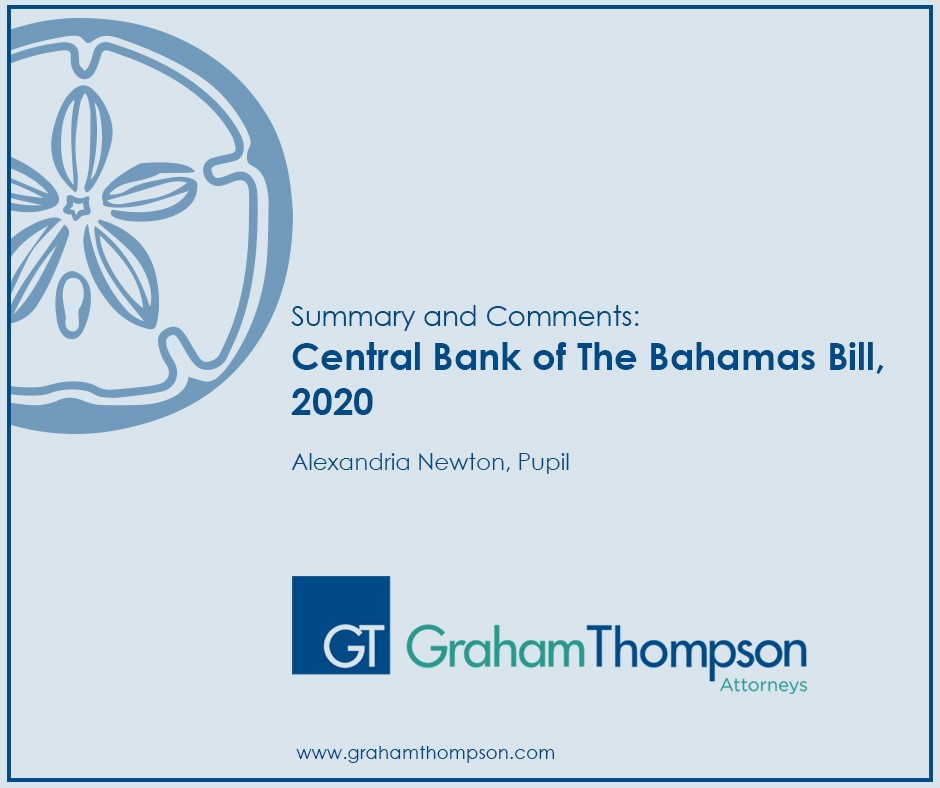 "SUMMARY AND COMMENTS: CENTRAL BANK OF THE BAHAMAS BILL, 2020 (THE ""BILL"")"
